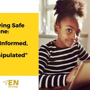 "EN Group - ""Staying Safe Online, ""Be Informed, Not Manipulated"" - Presentation"
