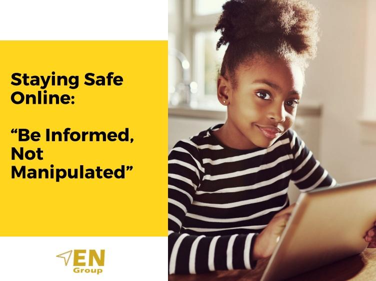 """EN Group - """"Staying Safe Online, """"Be Informed, Not Manipulated"""" - Presentation"""
